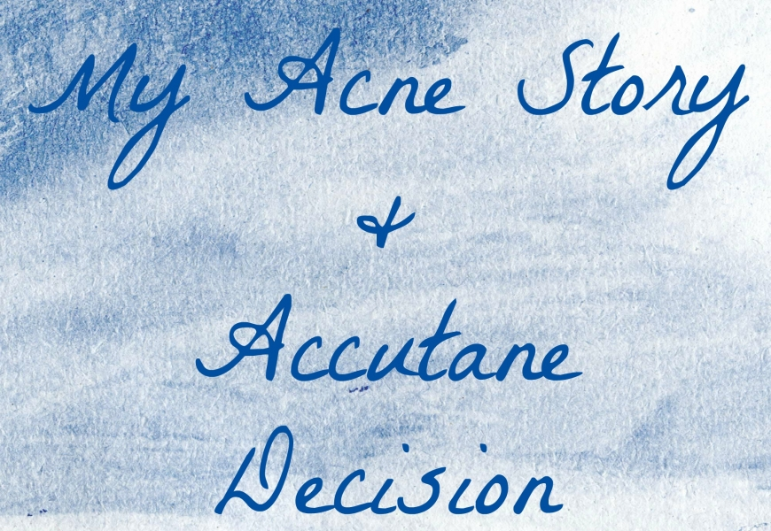 Deciding on Accutane & My Acne Story