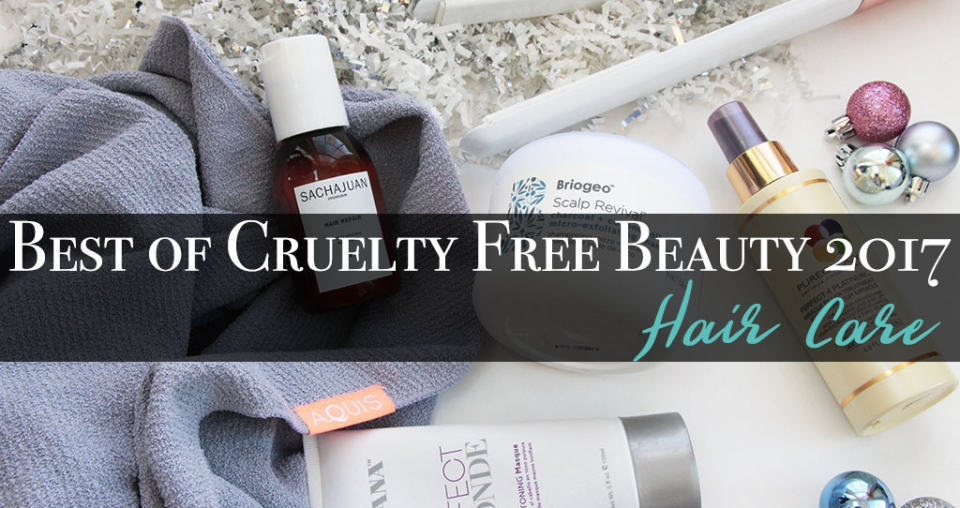 Best of Cruelty Free Beauty 2017 – Hair Care