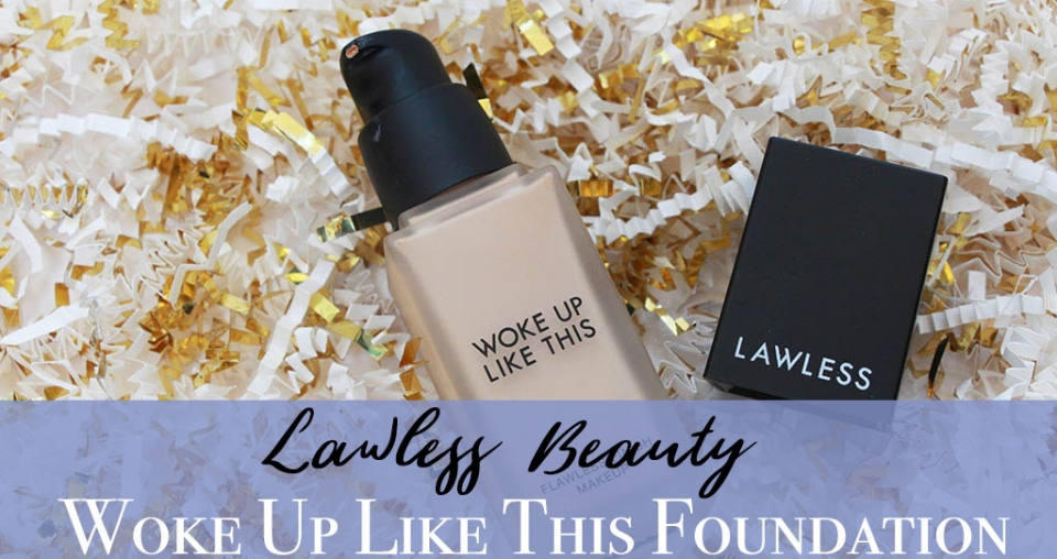 Lawless Beauty Woke Up Like This Foundation Review – Clean Beauty That Performs?
